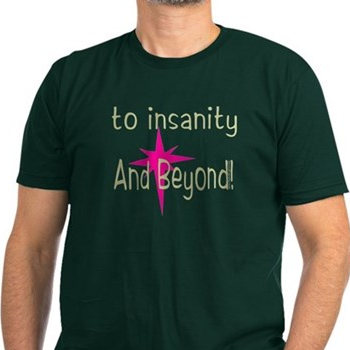 To Insanity shirt