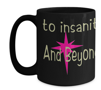 to Insanity mug